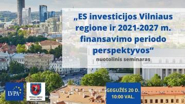 """Vebinaras """"ES investicijos Vilniaus regione ir 2021-2027 m. finansavimo periodo perspektyvos"""""""