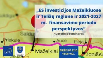 """Vebinaras """"ES investicijos Mažeikiuose ir Telšių regione ir 2021-2027 m. finansavimo periodo perspektyvos"""""""